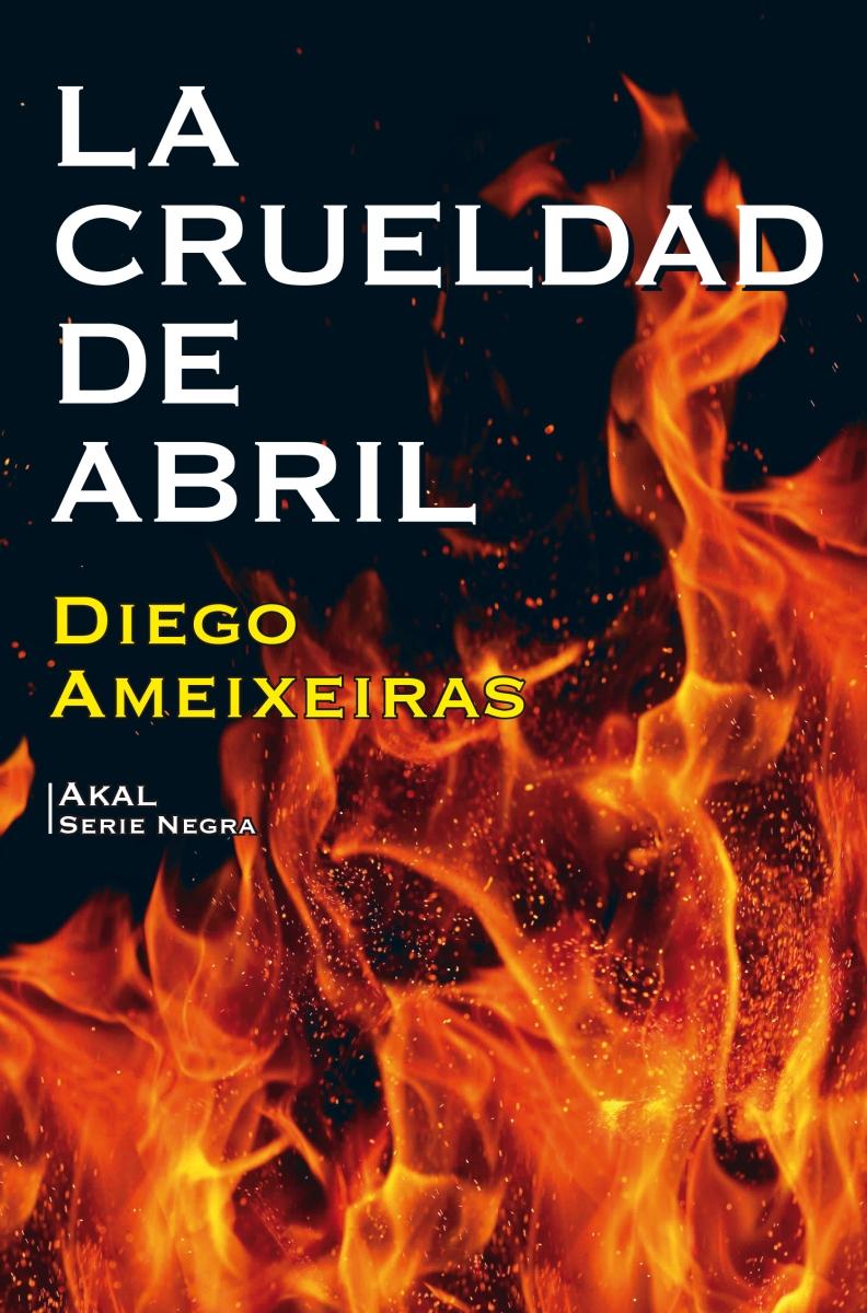 """Novela: """"La crueldad de abril"""", de Diego Ameixeiras"""