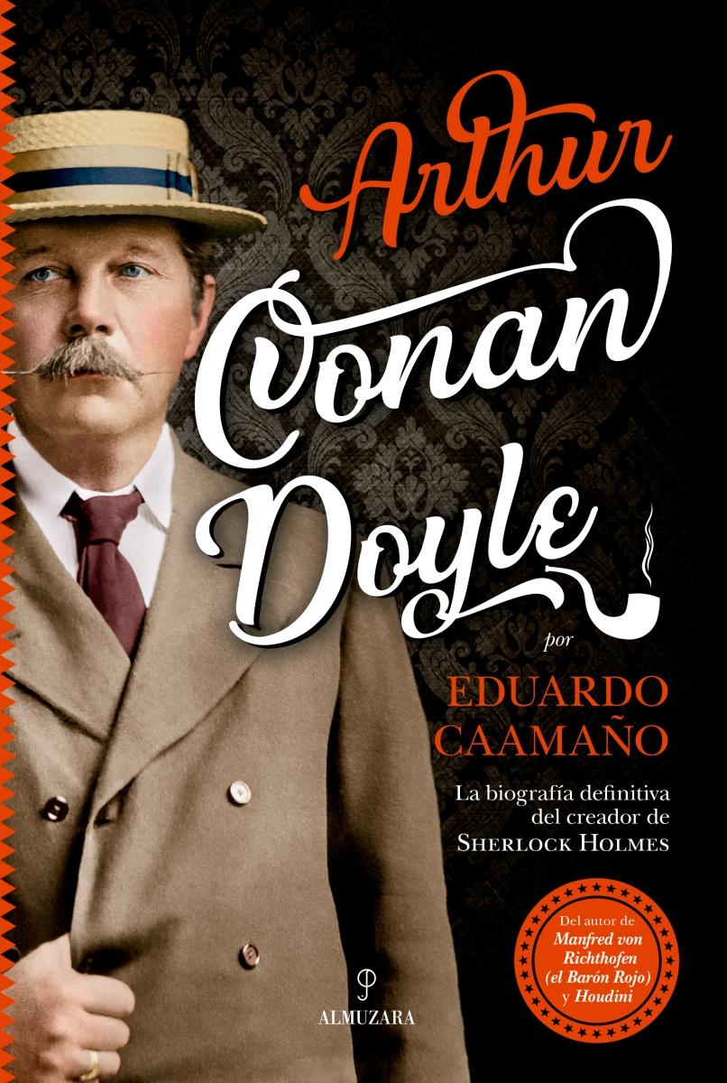 """Novedad: """"Arthur Conan Doyle. La biografía del creador de Sherlock Holmes"""", de Eduardo Caamaño"""